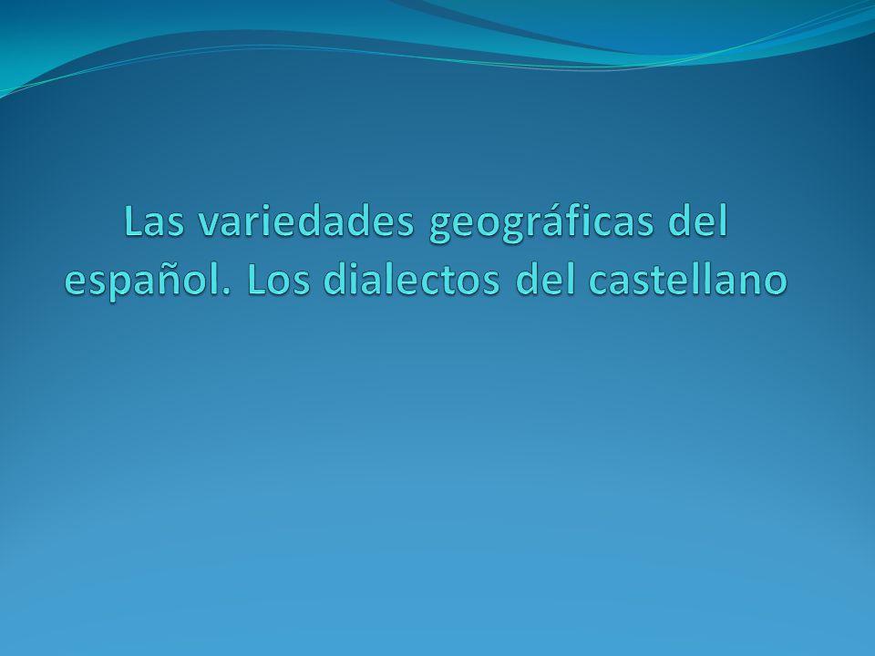 Las variedades geográficas del español. Los dialectos del castellano