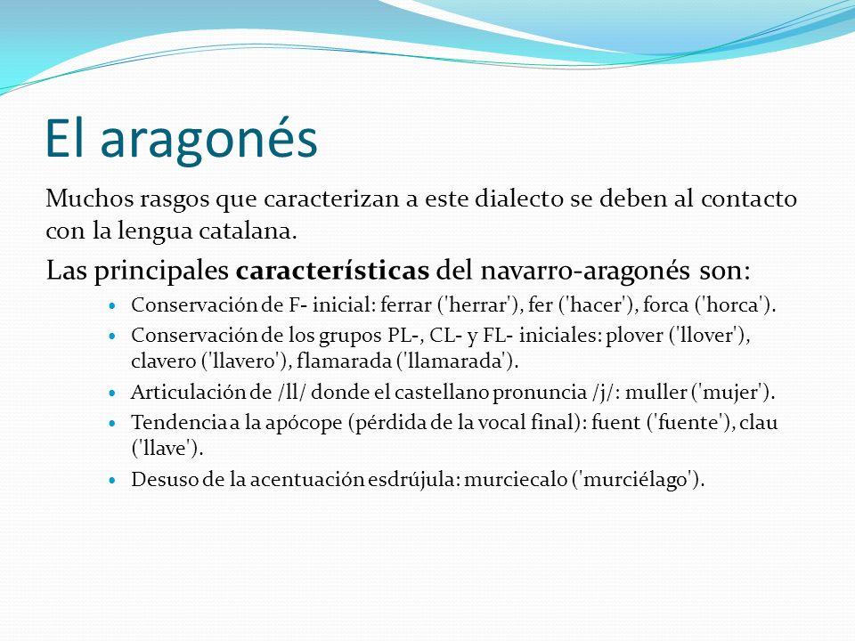 El aragonés Las principales características del navarro-aragonés son: