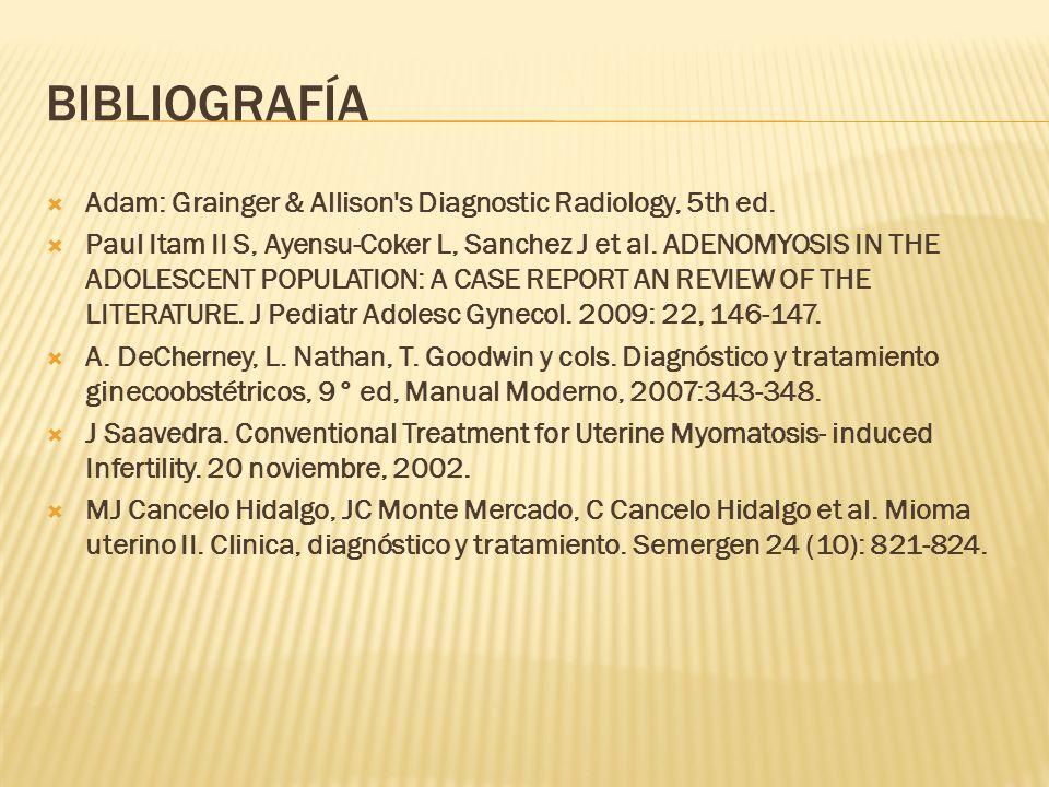 BIBLIOGRAFÍA Adam: Grainger & Allison s Diagnostic Radiology, 5th ed.