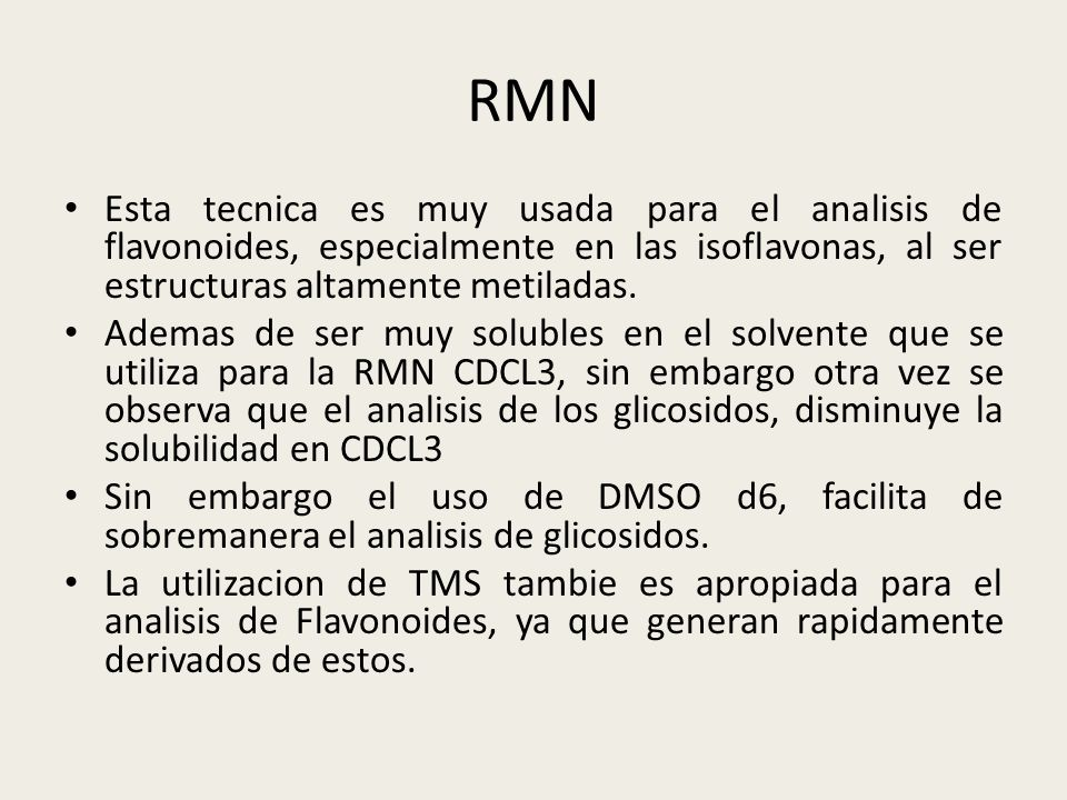 RMN Esta tecnica es muy usada para el analisis de flavonoides, especialmente en las isoflavonas, al ser estructuras altamente metiladas.