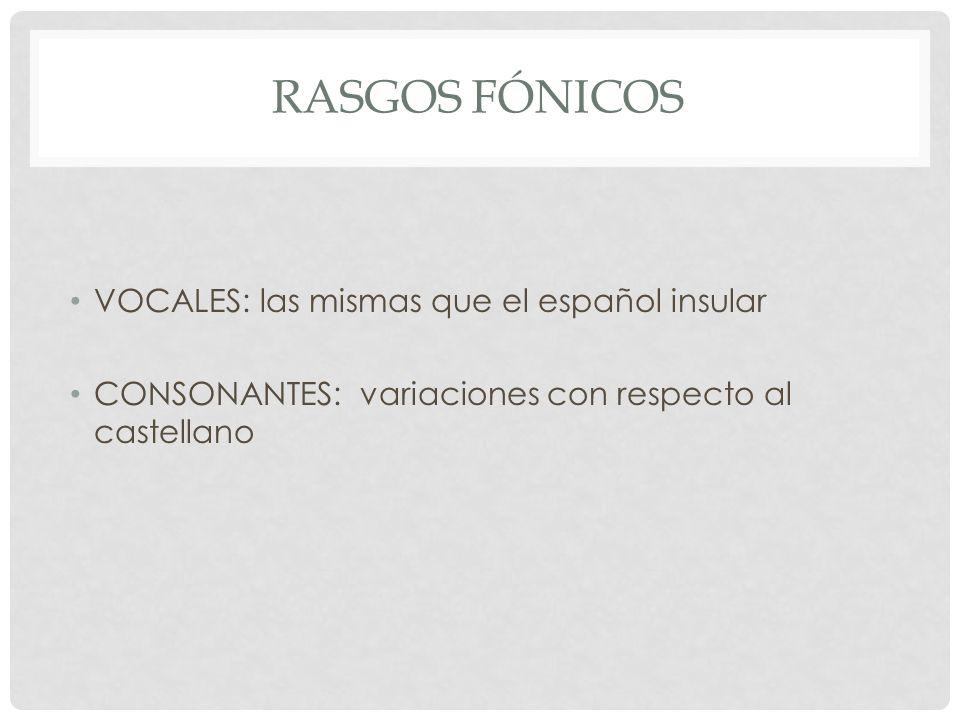 Rasgos fónicos VOCALES: las mismas que el español insular