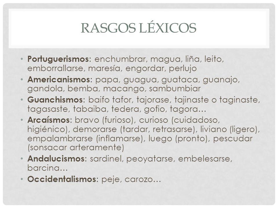 RASGOS LÉXICOS Portuguerismos: enchumbrar, magua, liña, leito, emborrallarse, maresía, engordar, perlujo.