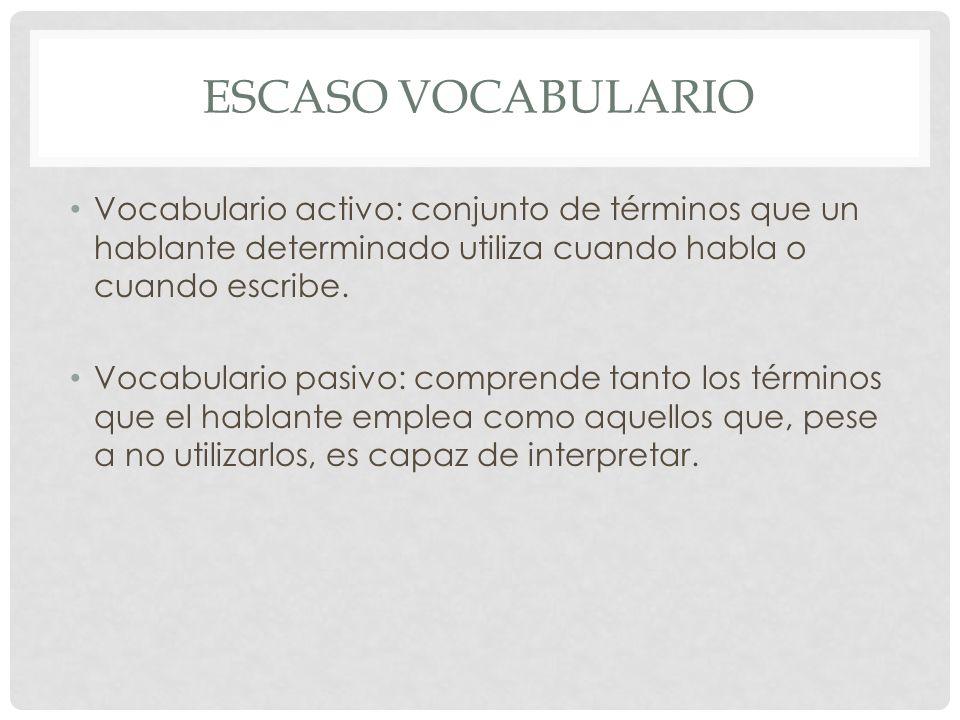 Escaso vocabulario Vocabulario activo: conjunto de términos que un hablante determinado utiliza cuando habla o cuando escribe.