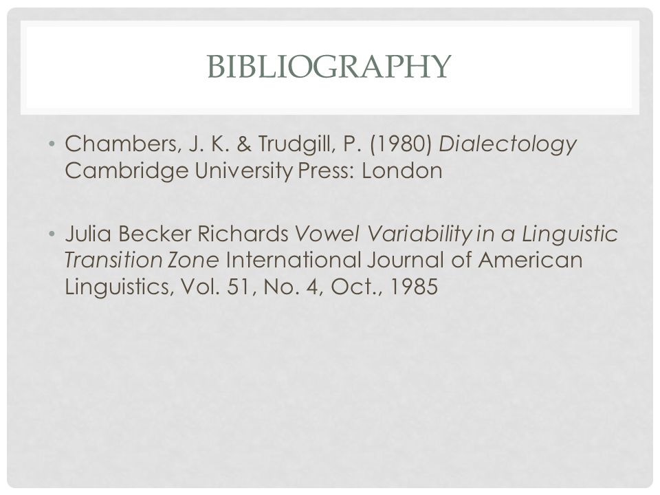 Bibliography Chambers, J. K. & Trudgill, P. (1980) Dialectology Cambridge University Press: London.