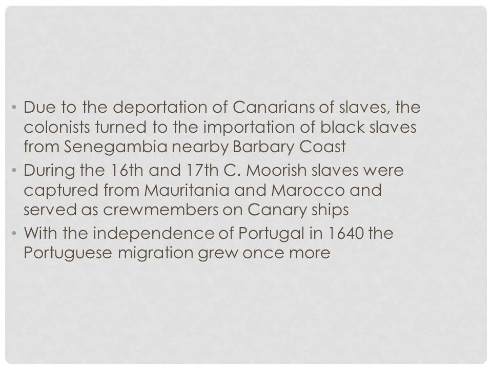 Due to the deportation of Canarians of slaves, the colonists turned to the importation of black slaves from Senegambia nearby Barbary Coast