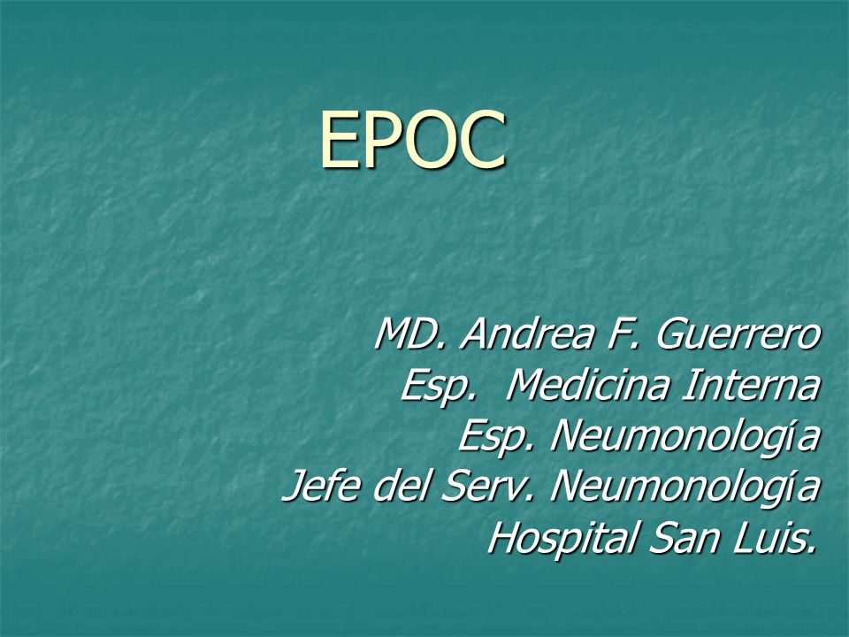 EPOC MD. Andrea F. Guerrero Esp. Medicina Interna Esp. Neumonología
