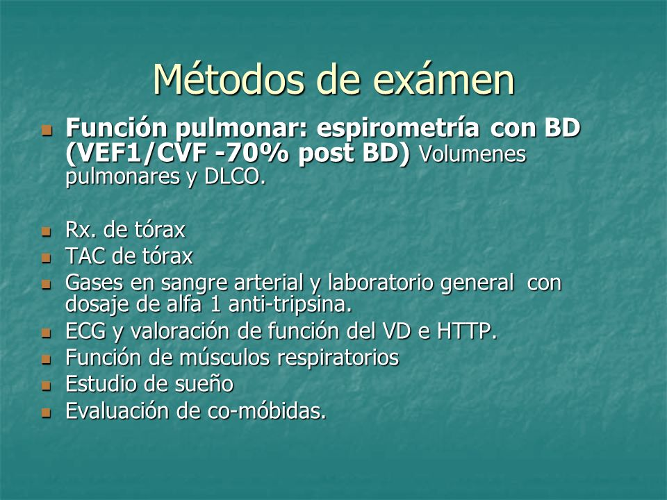 Métodos de exámenFunción pulmonar: espirometría con BD (VEF1/CVF -70% post BD) Volumenes pulmonares y DLCO.