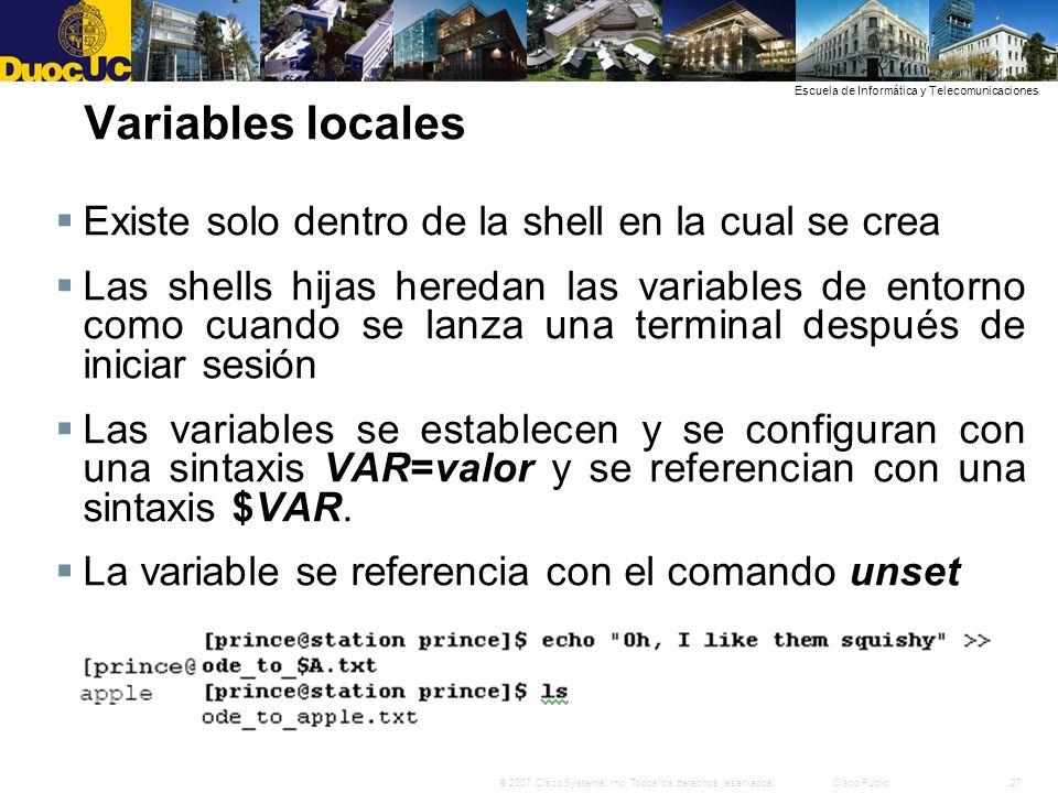Variables locales Existe solo dentro de la shell en la cual se crea