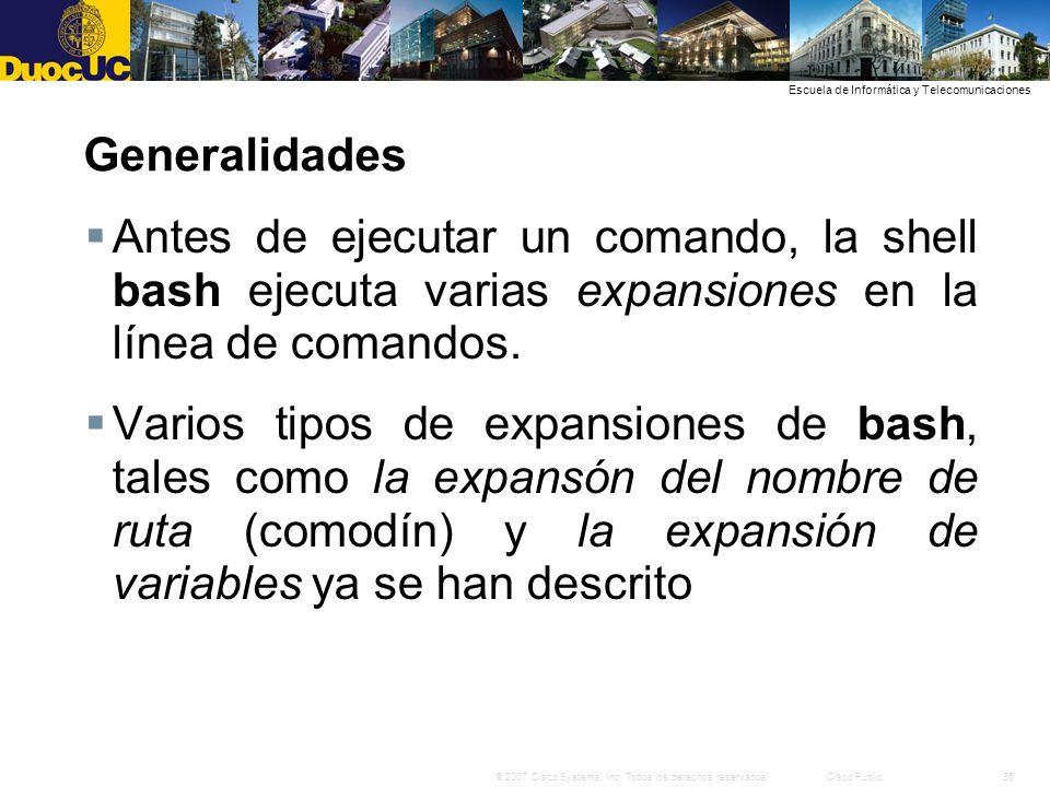 Generalidades Antes de ejecutar un comando, la shell bash ejecuta varias expansiones en la línea de comandos.