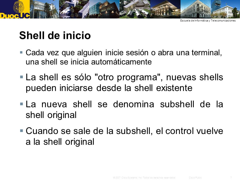 Shell de inicio Cada vez que alguien inicie sesión o abra una terminal, una shell se inicia automáticamente.