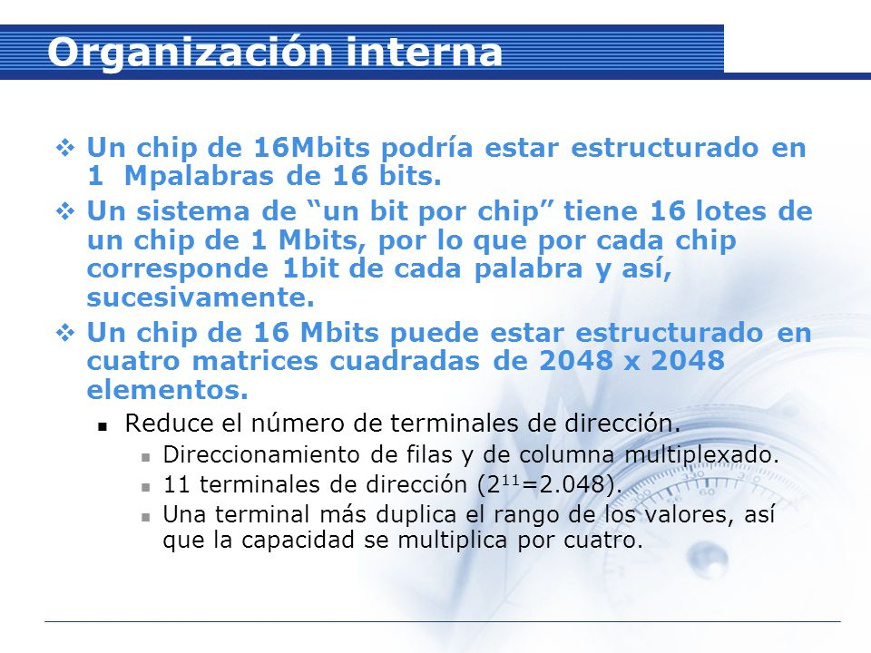 Organización interna Un chip de 16Mbits podría estar estructurado en 1 Mpalabras de 16 bits.