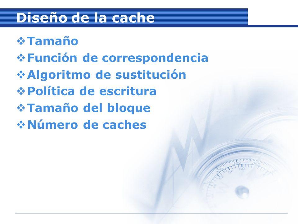 Diseño de la cache Tamaño Función de correspondencia