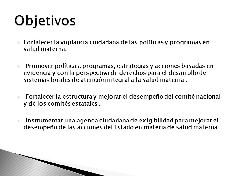 ObjetivosFortalecer la vigilancia ciudadana de las políticas y programas en salud materna.