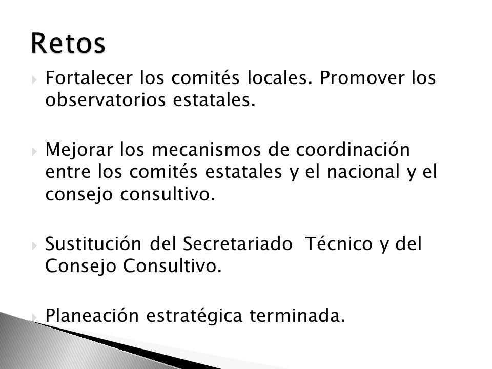 RetosFortalecer los comités locales. Promover los observatorios estatales.