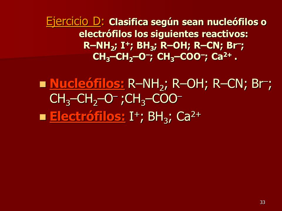 Nucleófilos: R–NH2; R–OH; R–CN; Br–; CH3–CH2–O– ;CH3–COO–