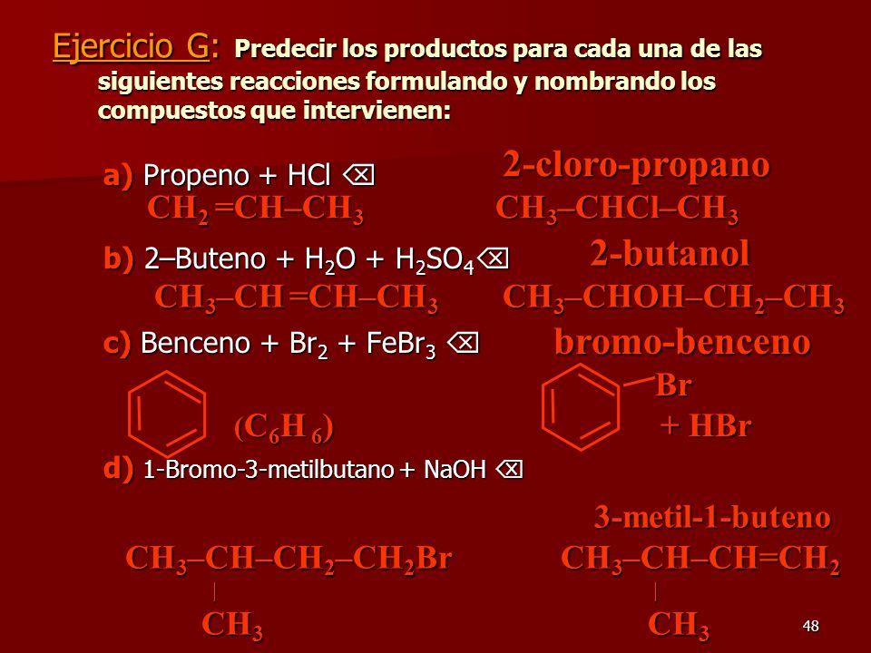 Ejercicio G: Predecir los productos para cada una de las siguientes reacciones formulando y nombrando los compuestos que intervienen: