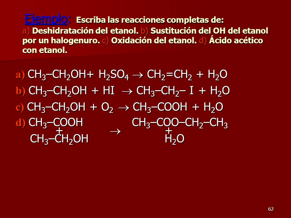 a) CH3–CH2OH+ H2SO4  CH2=CH2 + H2O