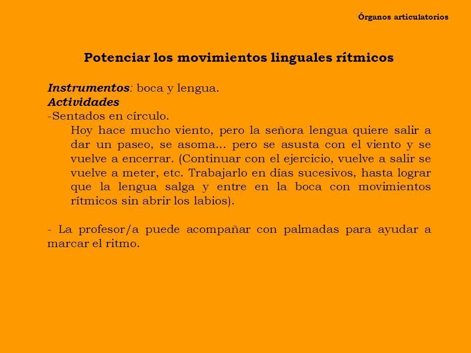 Órganos articulatorios Potenciar los movimientos linguales rítmicos