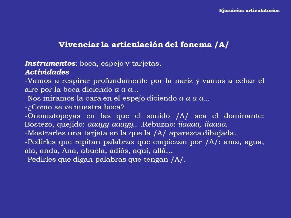 Ejercicios articulatorios Vivenciar la articulación del fonema /A/