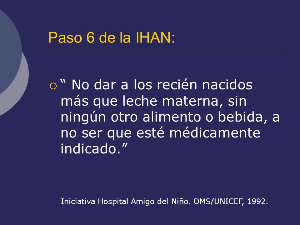 Paso 6 de la IHAN: No dar a los recién nacidos más que leche materna, sin ningún otro alimento o bebida, a no ser que esté médicamente indicado.
