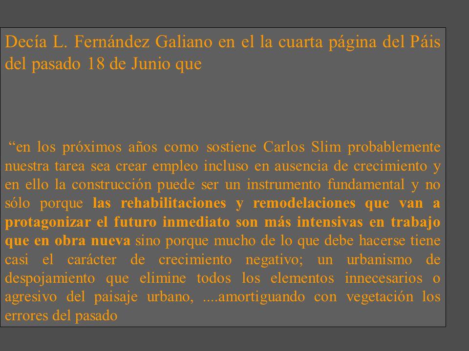 Decía L. Fernández Galiano en el la cuarta página del Páis del pasado 18 de Junio que