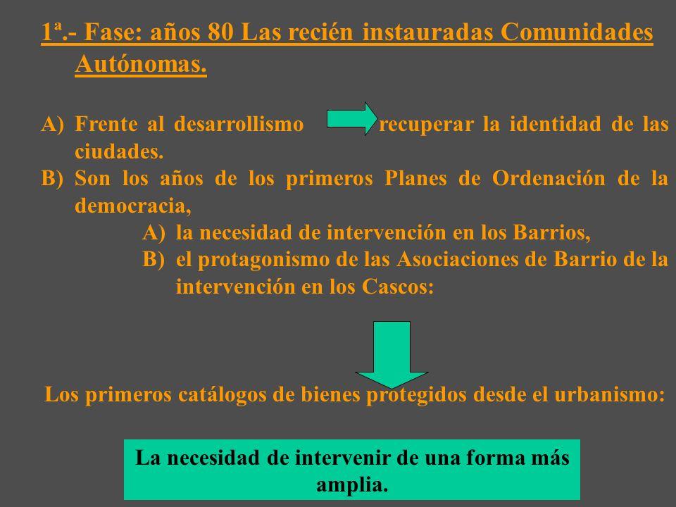 1ª.- Fase: años 80 Las recién instauradas Comunidades Autónomas.
