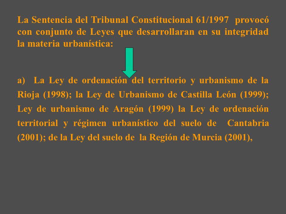 La Sentencia del Tribunal Constitucional 61/1997 provocó con conjunto de Leyes que desarrollaran en su integridad la materia urbanística: