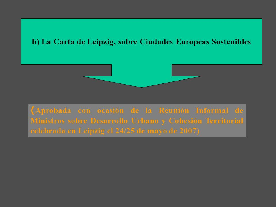 b) La Carta de Leipzig, sobre Ciudades Europeas Sostenibles