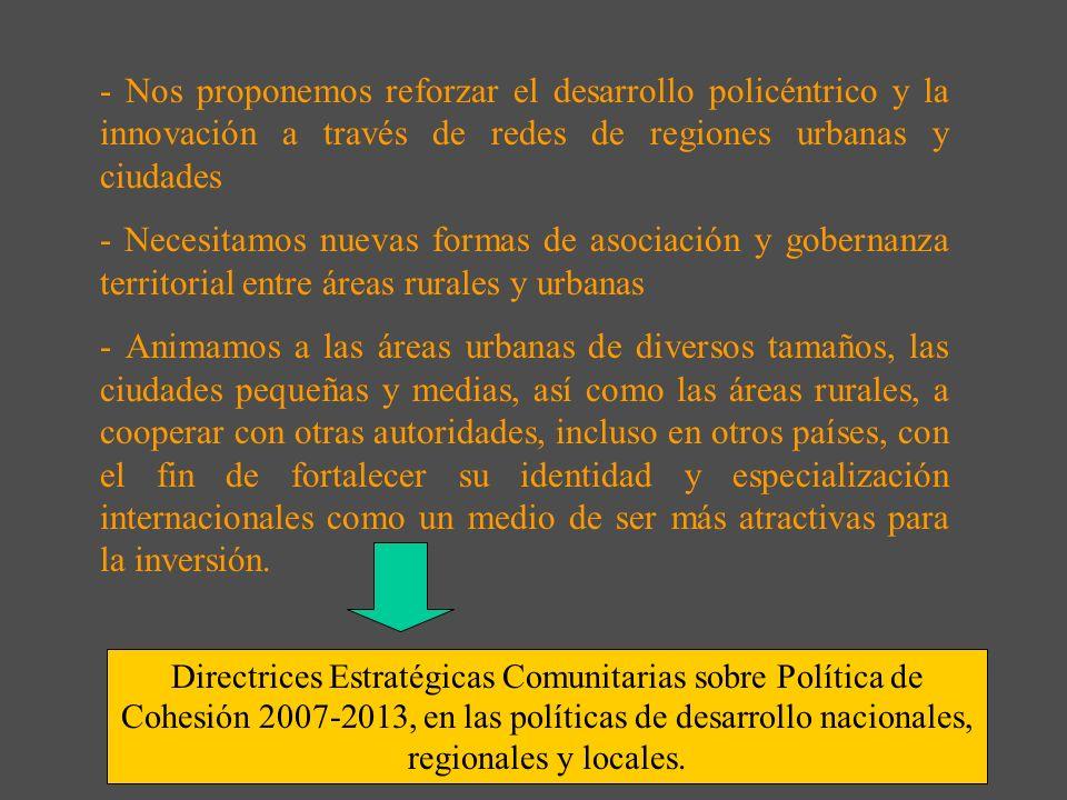 - Nos proponemos reforzar el desarrollo policéntrico y la innovación a través de redes de regiones urbanas y ciudades
