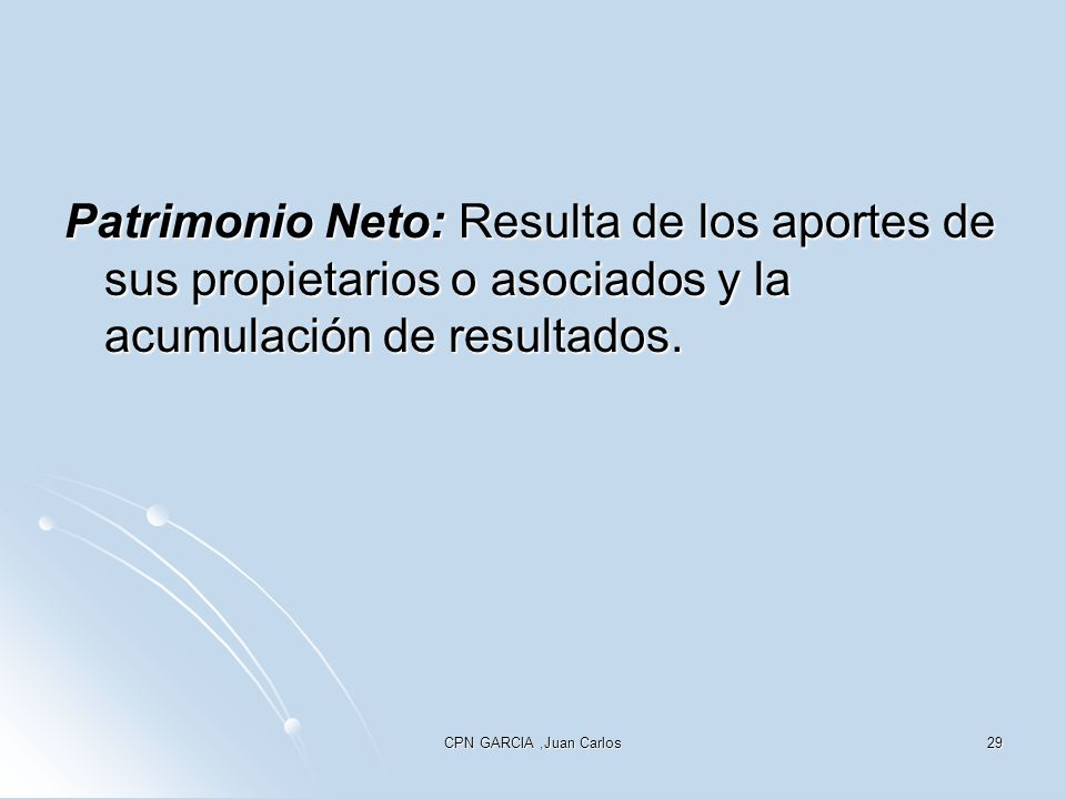 Patrimonio Neto: Resulta de los aportes de sus propietarios o asociados y la acumulación de resultados.