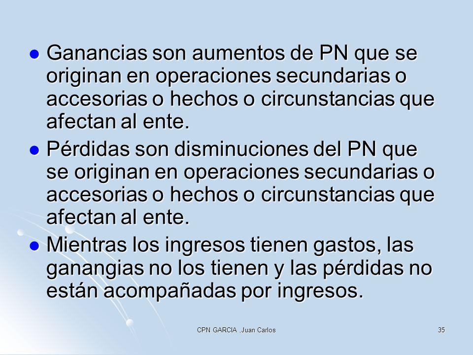 Ganancias son aumentos de PN que se originan en operaciones secundarias o accesorias o hechos o circunstancias que afectan al ente.