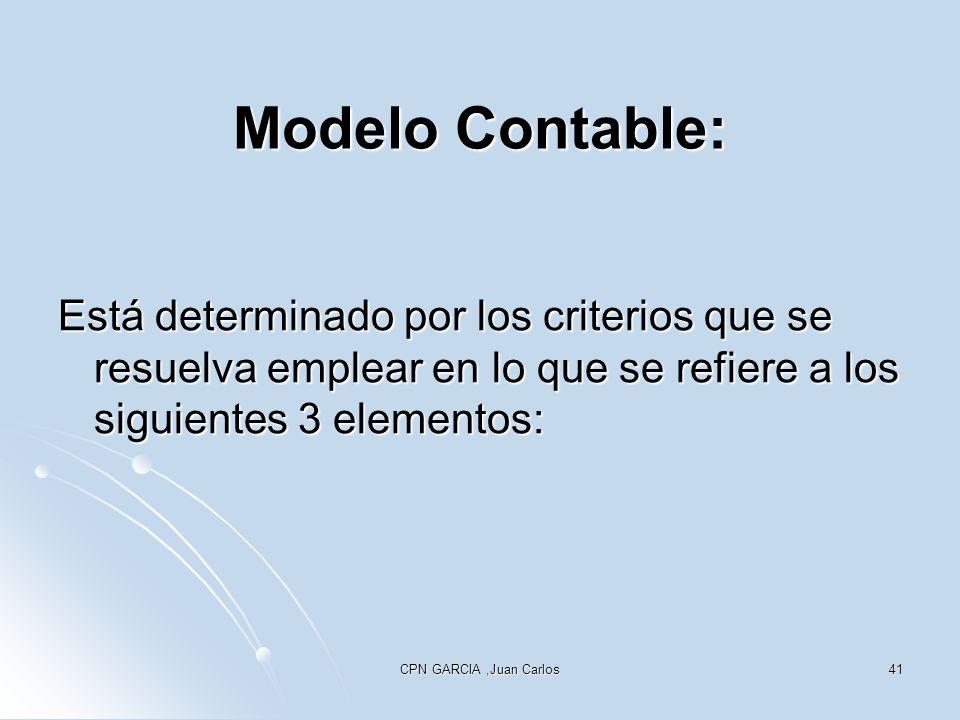 Modelo Contable: Está determinado por los criterios que se resuelva emplear en lo que se refiere a los siguientes 3 elementos: