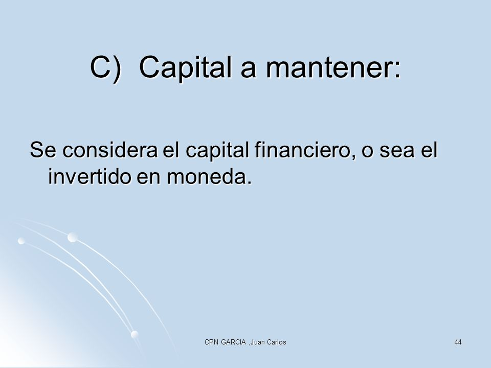 C) Capital a mantener: Se considera el capital financiero, o sea el invertido en moneda.