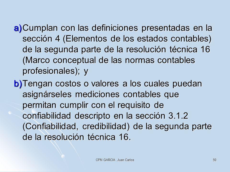 a) Cumplan con las definiciones presentadas en la sección 4 (Elementos de los estados contables) de la segunda parte de la resolución técnica 16 (Marco conceptual de las normas contables profesionales); y