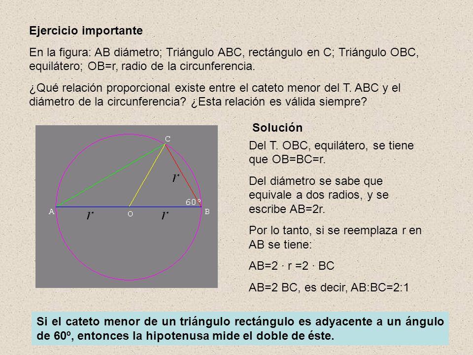 Ejercicio importante En la figura: AB diámetro; Triángulo ABC, rectángulo en C; Triángulo OBC, equilátero; OB=r, radio de la circunferencia.