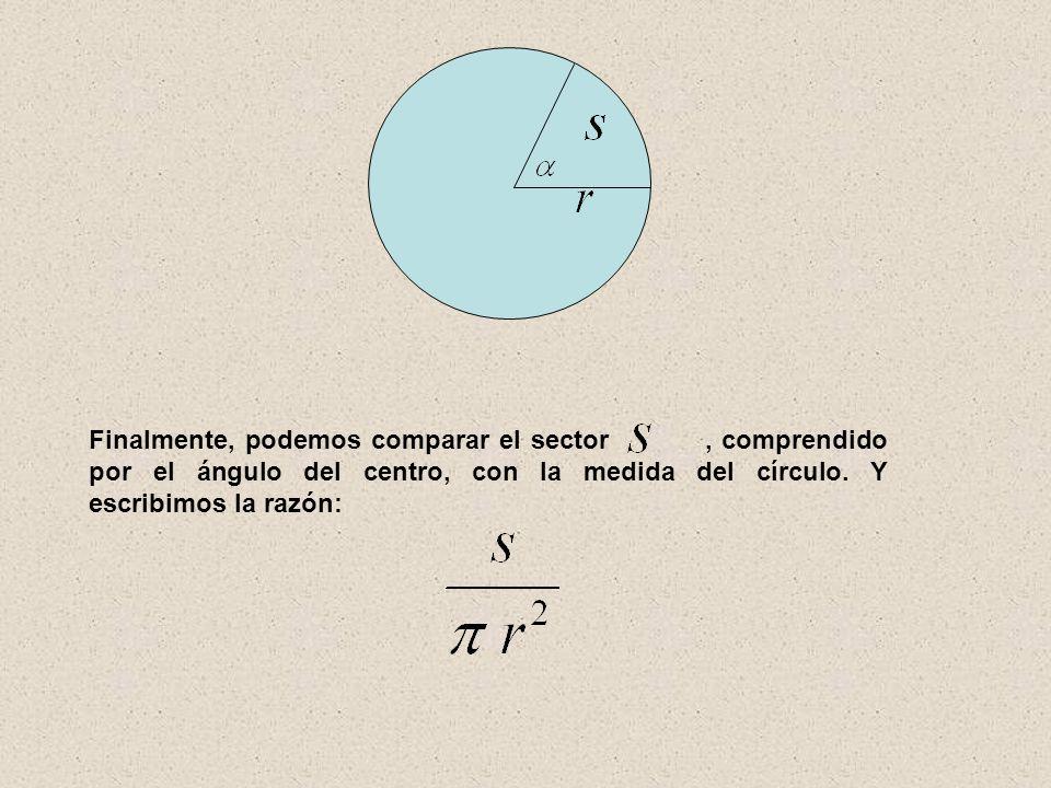Finalmente, podemos comparar el sector , comprendido por el ángulo del centro, con la medida del círculo.