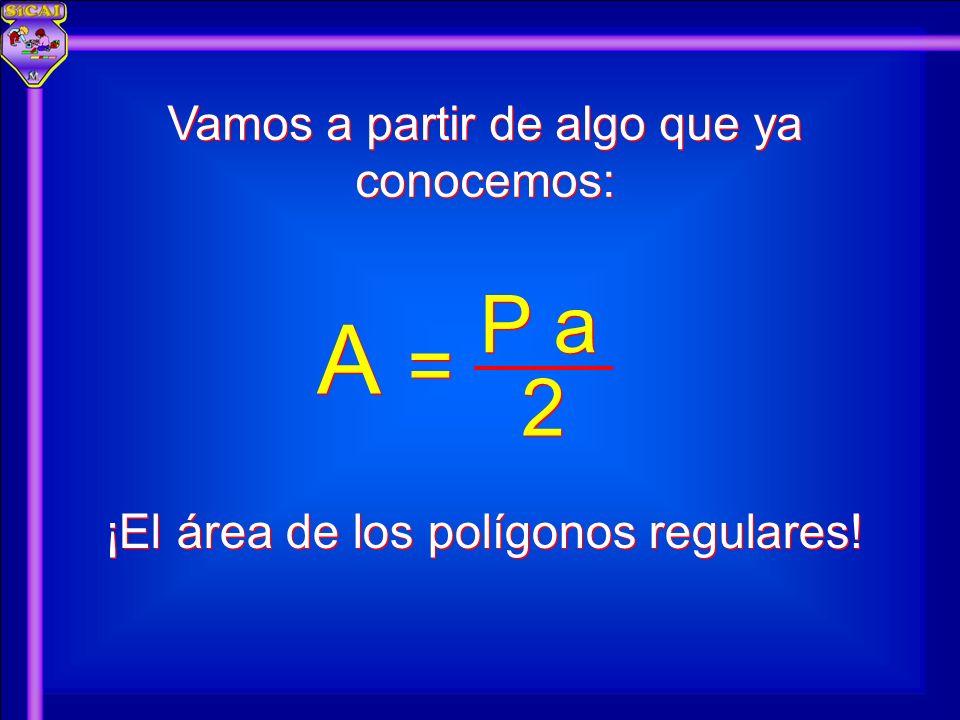 A P a = 2 Vamos a partir de algo que ya conocemos:
