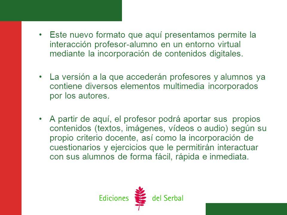 Este nuevo formato que aquí presentamos permite la interacción profesor-alumno en un entorno virtual mediante la incorporación de contenidos digitales.
