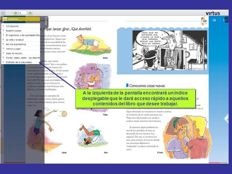A la izquierda de la pantalla encontrará un índice desplegable que le dará acceso rápido a aquellos contenidos del libro que desee trabajar.