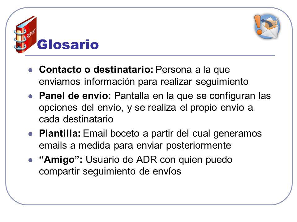 GlosarioContacto o destinatario: Persona a la que enviamos información para realizar seguimiento.