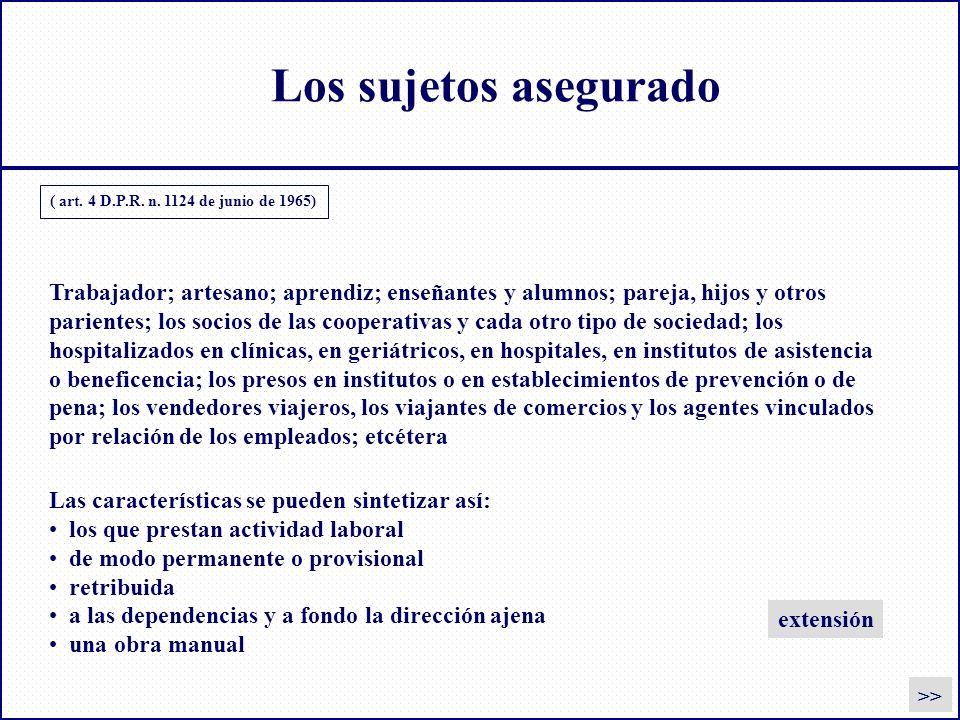 Los sujetos asegurado ( art. 4 D.P.R. n. 1124 de junio de 1965) Trabajador; artesano; aprendiz; enseñantes y alumnos; pareja, hijos y otros.
