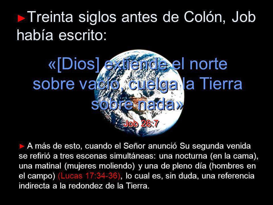 ►Treinta siglos antes de Colón, Job había escrito: