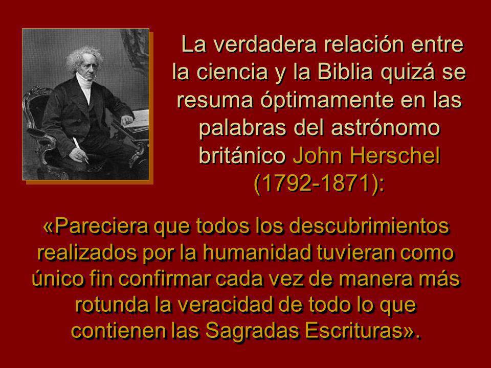 La verdadera relación entre la ciencia y la Biblia quizá se resuma óptimamente en las palabras del astrónomo británico John Herschel (1792-1871):