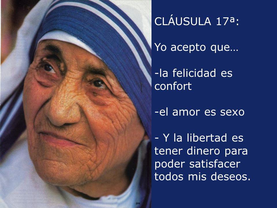 CLÁUSULA 17ª:Yo acepto que… la felicidad es confort.