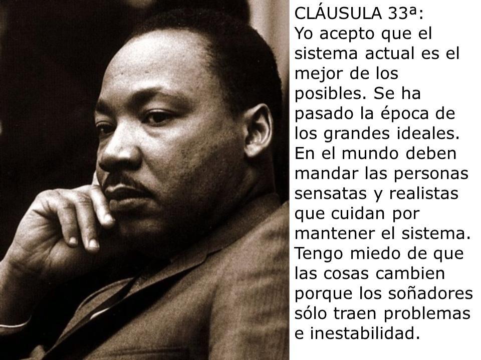 CLÁUSULA 33ª:Yo acepto que el sistema actual es el mejor de los posibles. Se ha pasado la época de los grandes ideales.