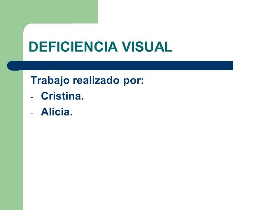 DEFICIENCIA VISUAL Trabajo realizado por: Cristina. Alicia.