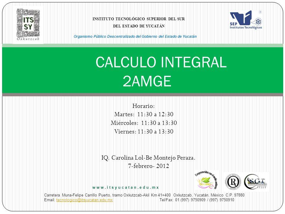 CALCULO INTEGRAL 2AMGE Horario: Martes: 11:30 a 12:30