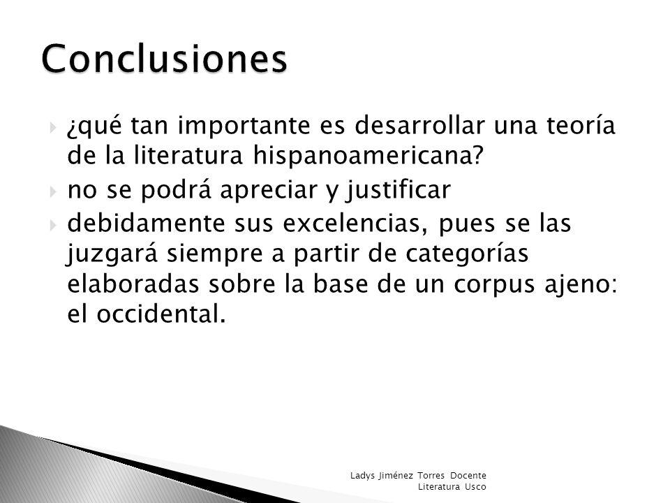 Conclusiones ¿qué tan importante es desarrollar una teoría de la literatura hispanoamericana no se podrá apreciar y justificar.
