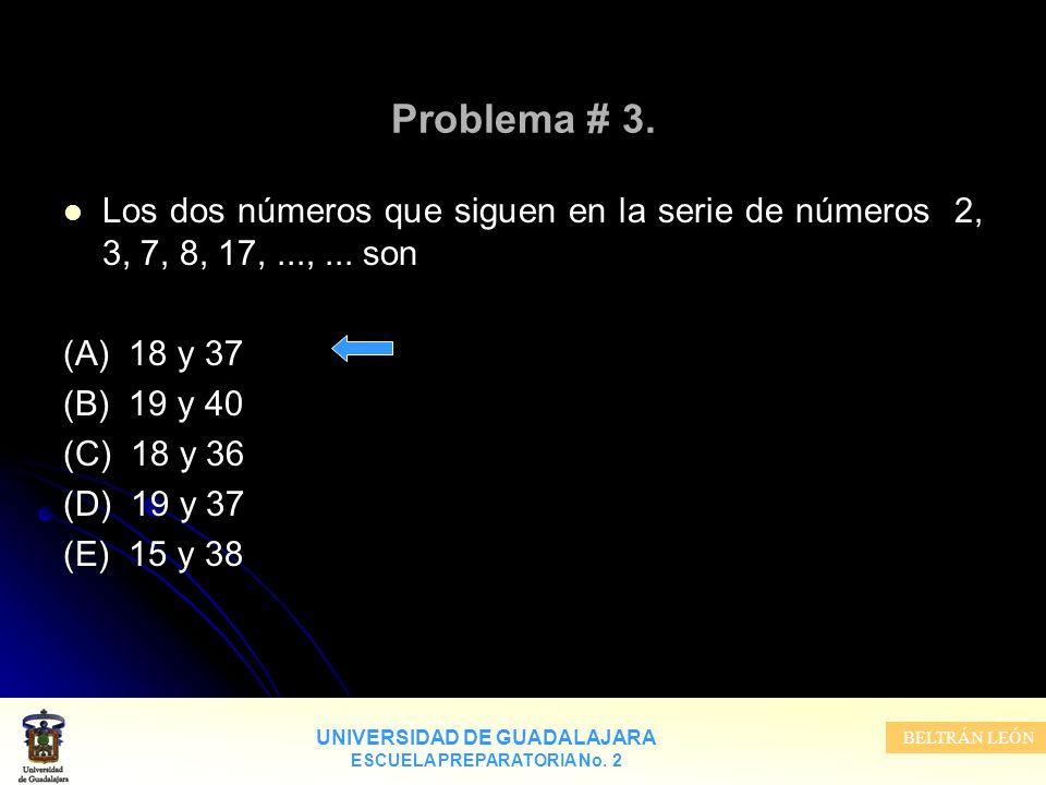 Problema # 3. Los dos números que siguen en la serie de números 2, 3, 7, 8, 17, ..., ... son. (A) 18 y 37.