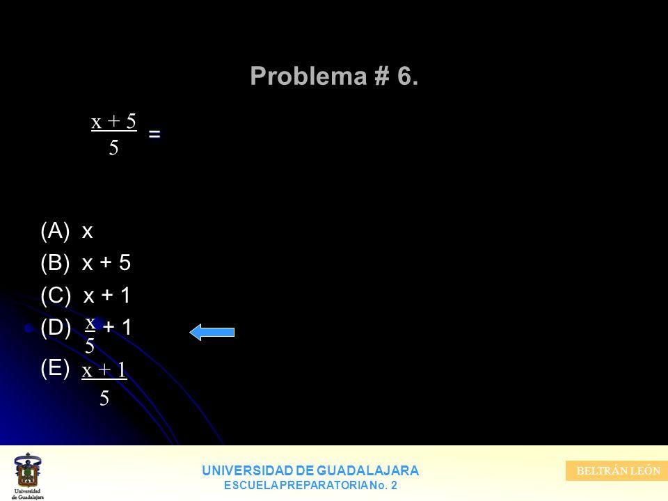 Problema # 6. x + 5 = 5 (A) x (B) x + 5 (C) x + 1 (D) + 1 (E) x 5